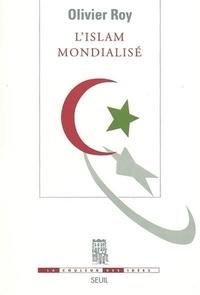 Olivier Roy - L'Islam mondialisé.