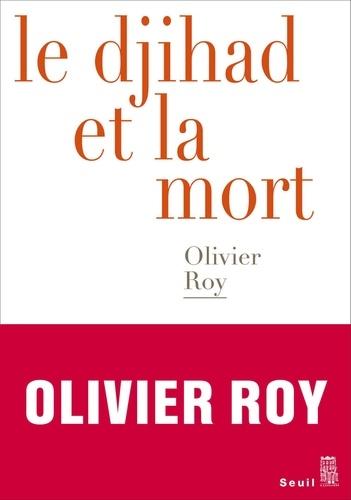 Le djihad et la mort - Olivier Roy - Ebooks - Furet du Nord
