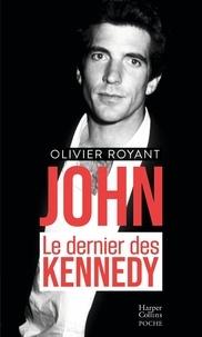 Olivier Royant - John, le dernier des Kennedy.
