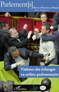 Olivier Rozenberg et Pierre-Yves Baudot - Parlement[s] N° 14/2010 : Violence des échanges en milieu parlementaire.