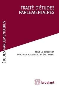 Olivier Rozenberg et Eric Thiers - Traité d'études parlementaires.