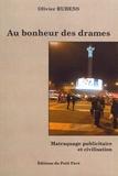 Olivier Rubens - Au bonheur des drames - Matraquage publicitaire et civilisation.