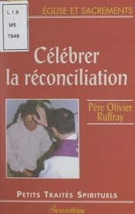 Olivier Ruffray - Célébrer la réconciliation.