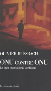 Olivier Russbach - ONU contre ONU - Le droit international confisqué.