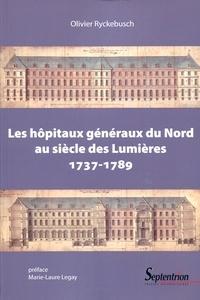 Olivier Ryckebusch - Les hôpitaux généraux du Nord au siècle des Lumières - 1737-1789.