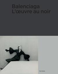 Olivier Saillard et Véronique Belloir - Balenciaga - L'oeuvre au noir.