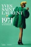 Olivier Saillard et Alexandre Samson - Yves Saint Laurent 1971 - La collection du scandale.