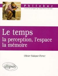 La temps- La perception, l'espace, la mémoire - Olivier Salazar-Ferrer |