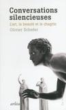 Olivier Schefer - Conversations silencieuses - L'art, la beauté et le chagrin.