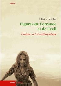 Olivier Schefer - Figures de l'errance et de l'exil - Cinéma, art et anthropologie.
