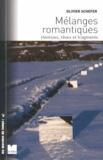 Olivier Schefer - Mélanges romantiques - Hérésies, rêves et fragments.