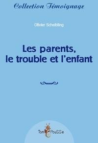 Olivier Scheibling - Les parents, le trouble et l'enfant.