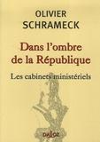 Olivier Schrameck - Dans l'ombre de la République - Les cabinets ministériels.