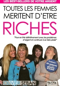 Olivier Seban - Toutes les femmes méritent d'être riches - Pour en finir définitivement avec les problèmes d'argent et continuer à se faire plaisir.