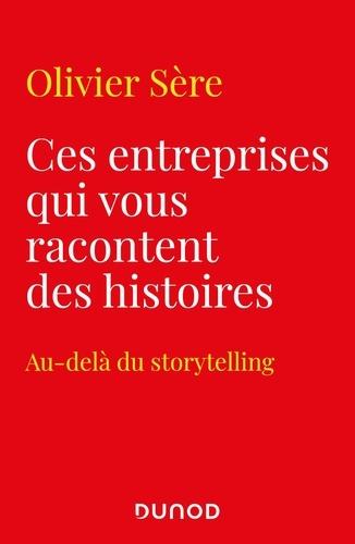 Olivier Sere - Ces entreprises qui vous racontent des histoires - Au-delà du storytelling des marques.