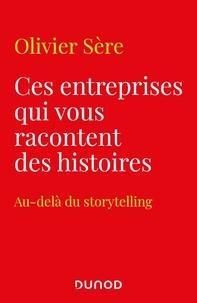 Olivier Sere - Ces entreprises qui vous racontent des histoires - Au-delà du storytelling.