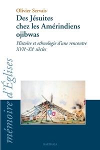 Des jésuites chez les Amérindiens ojibwas- Histoire et ethnologie d'une rencontre XVIIe-XXe siècles - Olivier Servais |
