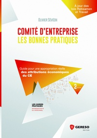 Olivier Sévéon - Comité d'entreprise : les bonnes pratiques - Guide pour une appropriation réelle des attributions économiques du CE.