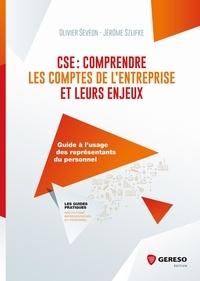 Olivier Sévéon et Jérôme Szlifke - CSE : comprendre les comptes de l'entreprise et leurs enjeux - Guide à l'usage des élus du personnel.