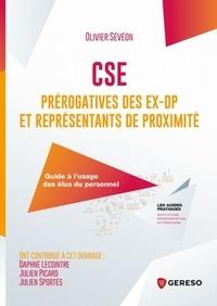Olivier Sévéon - CSE : Prérogatives des ex-DP et représentants de proximité - Guide à l'usage des élus du personnel.
