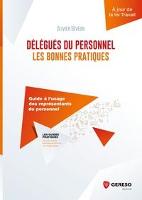 Olivier Sévéon - Délégués du personnel : les bonnes pratiques - Guide à l'usage des représentants du personnel.