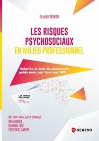 Olivier Sévéon - Les risques psychosociaux en milieu professionnel - Salariés et élus du personnel : guide pour agir face aux RPS.
