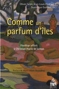 Olivier Sevin et Jean-Louis Chaléard - Comme un parfum d'îles... - Florilège offert à Christian Huetz de Lemps.
