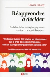 Olivier Sibony - Réapprendre à décider - Et si choisir les stratégies gagnantes était un vrai sport d'équipe....