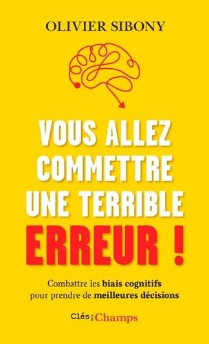 Vous allez commettre une terrible erreur ! - Olivier Sibony - Format ePub - 9782081475915 - 9,99 €