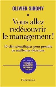 Olivier Sibony - Vous allez redécouvrir le management ! - 40 clés scientifiques pour prendre de meilleures décisions.