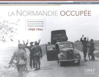 Olivier Sierra - La Normandie occupée - A travers les photos personnelles de soldats allemands (1940-1944).