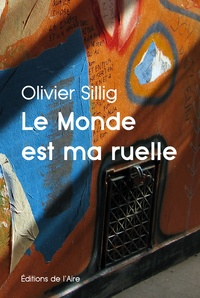 Olivier Sillig - Le Monde est ma ruelle.