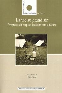 Olivier Sirost et Daniel Denis - La vie au grand air - Aventures du corps et évasions vers la nature.