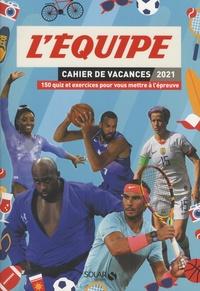 Olivier Sorel - Cahier de vacances L'Equipe - 150 quiz et exercices pour vous mettre à l'épreuve.