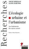 Olivier Soubeyran et Vincent Berdoulay - L'écologie urbaine et l'urbanisme - Aux fondements des enjeux actuels.