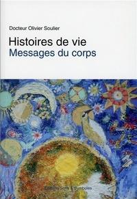 Olivier Soulier - Histoires de vies - Messages du corps.