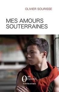 Olivier Sourisse - Mes amours souterraines.