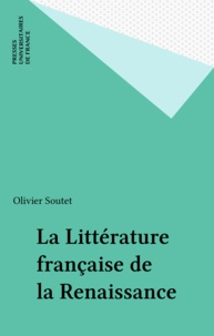 Olivier Soutet - La littérature française de la Renaissance.