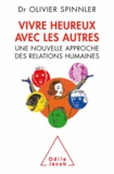 Olivier Spinnler - Vivre heureux avec les autres - Une nouvelle approche des relations humaines.
