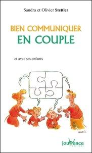 Olivier Stettler et Sandra Stettler - Bien communiquer en couple - Et avec ses enfants.