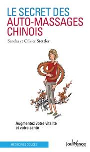 Olivier Stettler et Sandra Stettler - Le secret des auto-massages chinois - Augmentez votre vitalité et votre santé.