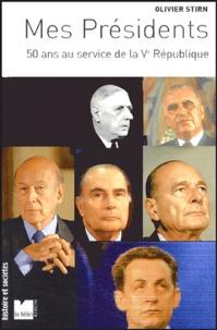 Olivier Stirn - Mes Présidents - 50 ans au service de la Ve République.