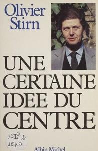 Olivier Stirn - Une Certaine idée du centre.