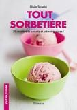 Olivier Straehli - Tout sorbetière - 30 recettes de sorbets et crèmes glacées !.