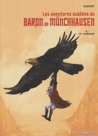 Olivier Supiot - Les aventures oubliées du baron de Münchausen Tome 2 : Les Amériques.