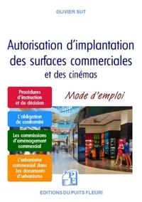 Olivier Sut - Autorisation d'implantation des surfaces commerciales et des cinémas - Mode d'emploi.