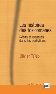 Olivier Taïeb - Les histoires des toxicomanes - Récits et identités dans les addictions.