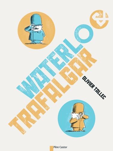 Olivier Tallec - Waterlo & Trafalgar.