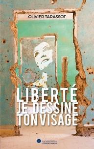 Olivier Tarassot - Liberté, je dessine ton visage.