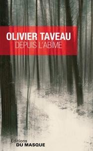 Olivier Taveau - Depuis l'abîme.